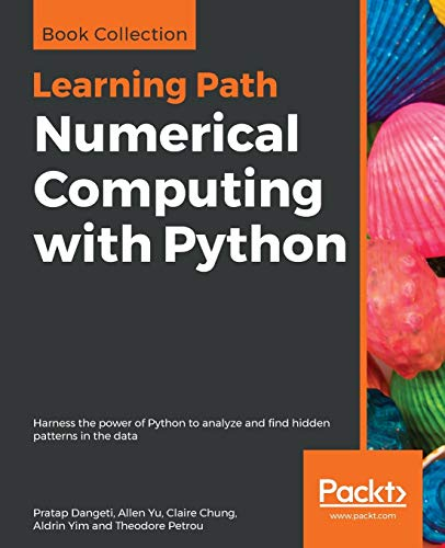 Numerical Computing with Python: Harness the power of Python to analyze and find hidden patterns in the data