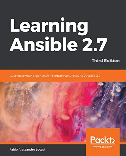 Learning Ansible 2.7: Automate your organization's infrastructure using Ansible 2.7, 3rd Edition