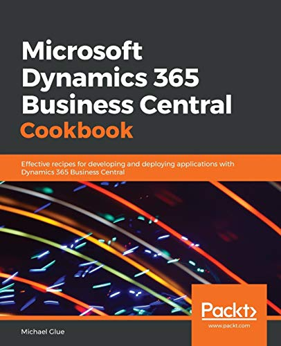 Microsoft Dynamics 365 Business Central Cookbook: Effective recipes for developing and deploying applications with Dynamics 365 Business Central