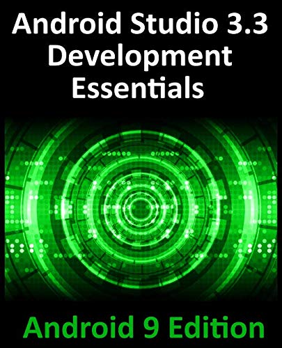 Android Studio 3.3 Development Essentials – Android 9 Edition: Developing Android 9 Apps Using Android Studio 3.3, Java and Android Jetpack