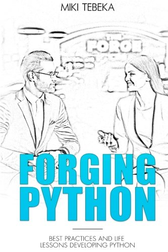 Forging Python Best practices and life lessons developing Python