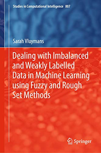 Dealing with Imbalanced and Weakly Labelled Data in Machine Learning using Fuzzy and Rough Set Methods