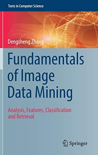 Fundamentals of Image Data Mining: Analysis, Features, Classification and Retrieval