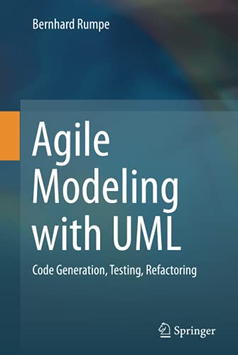 Agile Modeling with UML: Code Generation, Testing, Refactoring