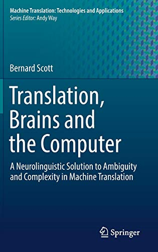 Translation, Brains and the Computer: A Neurolinguistic Solution to Ambiguity and Complexity in Machine Translation