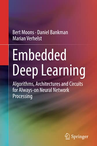 Embedded Deep Learning: Algorithms, Architectures and Circuits for Always-on Neural Network Processing